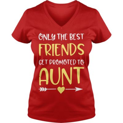 Only The Best Friends Get Promoted To Aunt ladies v neck 400x400 - Only The Best Friends Get Promoted To Aunt shirt, ladies tee
