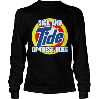 Sick And Tide Of These Hoes Shirt1 400x400 - Sick And Tide Of These Hoes Shirt, Hoodie, LS