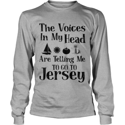 The voices in my Head are telling me to go to Jersey long sleeve 400x400 - The Voices In my Head are Telling Me to go to Jersey shirt, hoodie
