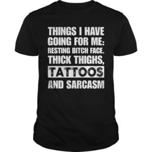 Thing I Have Going For Me Resting Bitch Face Thick Thighs Tattoos 300x300 - Thing I Have Going For Me Resting Bitch Face Thick Thighs Tattoos Shirt