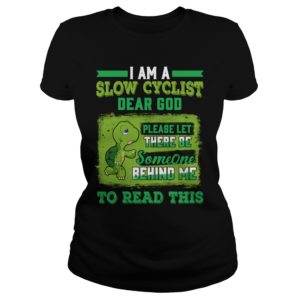 Turtle I am a slow cyclist. Dear God please let there be someone behind me shirt 300x300 - Turtle I am a Slow Cyclist Dear God Please Let There Be Someone shirt