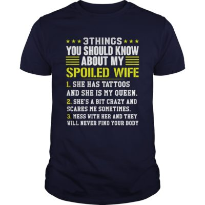 3 6 400x400 - 3 Things You Should Know About My Spoiled Wife shirt, ladies tee, long sleeve