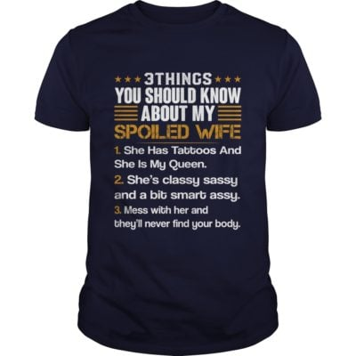 3 things you should know about my spoiled Wife t shirt 400x400 - 3 Things You Should Know about my Spoiled Wife shirt, ladies tee, guys tee