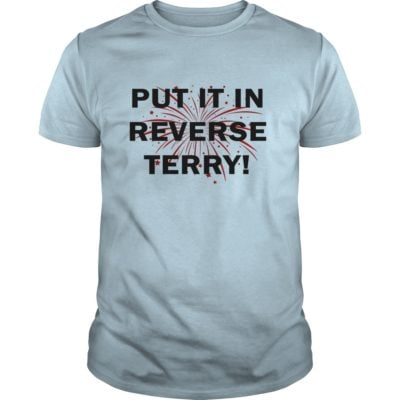 4th of July put it in Reverse Terry t shirt 400x400 - 4th of July Put It In Reverse Terry shirt, hoodie, long sleeve