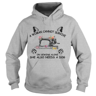 A woman cannot survive on sewing alone she also needs a Dog hoodie 400x400 - A Woman Cannot Survive On Sewing Alone She also Needs A Dog shirt, ladies