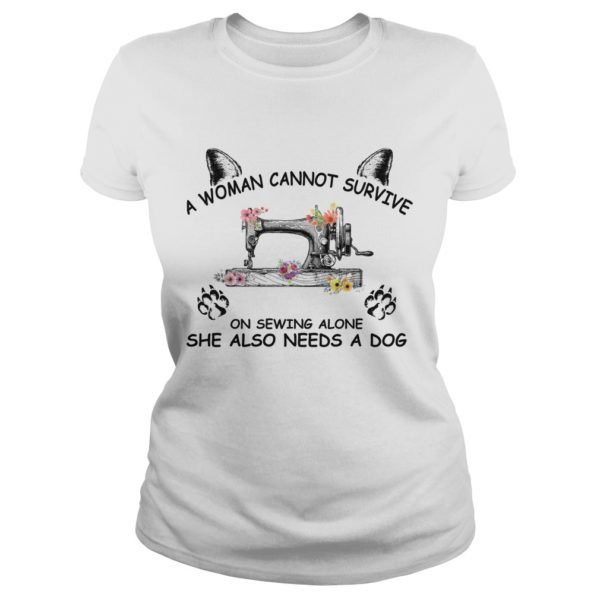 A woman cannot survive on sewing alone she also needs a Dog shirt 600x600 - A Woman Cannot Survive On Sewing Alone She also Needs A Dog shirt, ladies