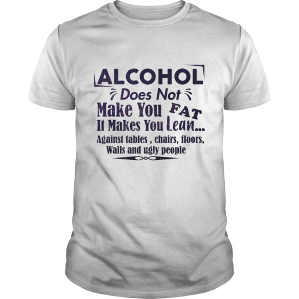 Alcohol Does Not Make You Fat It Make You Lean Against Tables Chairs Shirt 600x600 - Alcohol does not make you fat It makes you lean shirt