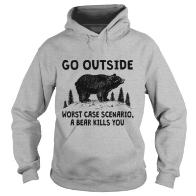 Go outside worst case Scenario a Bear kills you hoodie 400x400 - Go Outside Worst Case Scenario A Bear Kills You shirt, ladies tee, youth tee