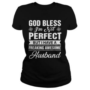 God bless Im not perfect but I have a freaking awesome husband shirt 300x300 - God Bless I'm Not Perfect But I Have A Freaking Awesome Husband shirt, LS