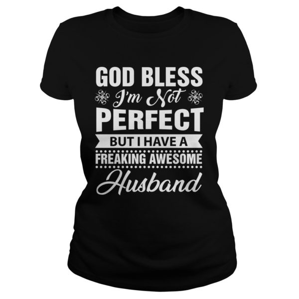 God bless Im not perfect but I have a freaking awesome husband shirt 600x600 - God Bless I'm Not Perfect But I Have A Freaking Awesome Husband shirt, LS