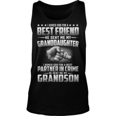 I Asked God For A Best Friend He Sent Me My 400x400 - I Asked God For A Best Friend He Sent Me My GrandDaughter Shirt