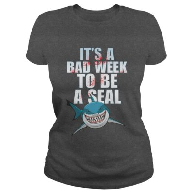 Shark Its A Bad Week To Be A Seal 400x400 - Shark It's a bad week to be a seal shirt