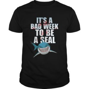 Shark Its A Bad Week To Be A Seal Shirt 300x300 - Shark It's a bad week to be a seal shirt