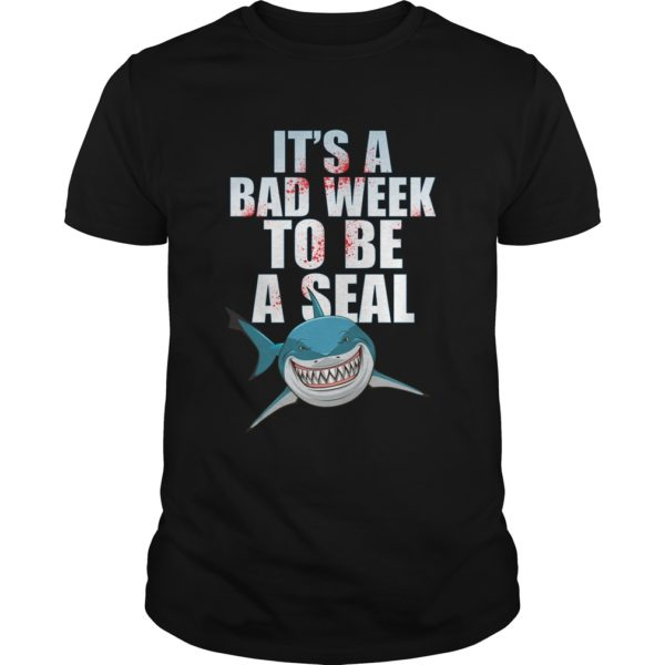 Shark Its A Bad Week To Be A Seal Shirt 600x600 - Shark It's a bad week to be a seal shirt