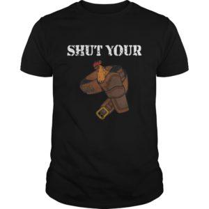 Shut Your Shirt 300x300 - Shut Your Cock Holster Gun shirt, hoodie, sweat shirt