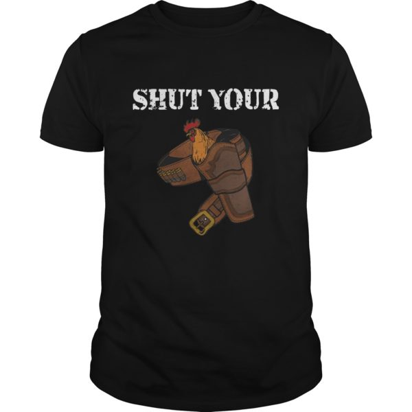 Shut Your Shirt 600x600 - Shut Your Cock Holster Gun shirt, hoodie, sweat shirt