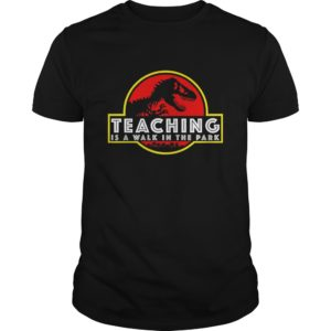 Teaching shirt 300x300 - Jurassic Park Teaching is a walk in the park shirt