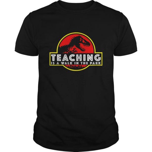 Teaching shirt 600x600 - Jurassic Park Teaching is a walk in the park shirt