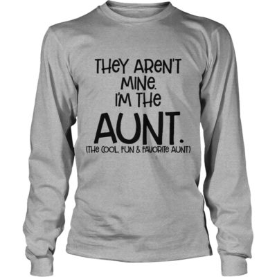 They arent mine Im the 400x400 - They aren't mine I'm the Aunt shirt, long sleeve