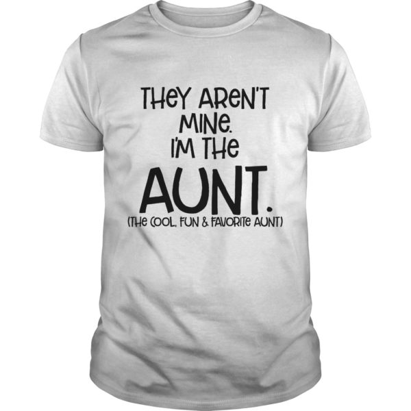They arent mine Im the Aunt shirt 600x600 - They aren't mine I'm the Aunt shirt, long sleeve