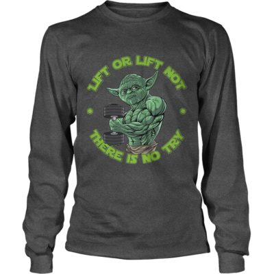 Yoda Lift or Lift not there is no try long sleeve 400x400 - Yoda Lift or Lift Not There is No Try shirt, long sleeve, guys tee
