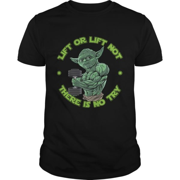 Yoda Lift or Lift not there is no try shirt 600x600 - Yoda Lift or Lift Not There is No Try shirt, long sleeve, guys tee