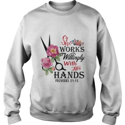 she works willingly with 400x400 - She Works Willingly with her Hands proverbs 31:13 shirt