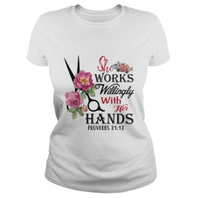 she works willingly with her Hands shirt 400x400 - She Works Willingly with her Hands proverbs 31:13 shirt