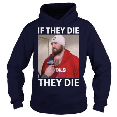 444 9 400x400 - Alexander Ovechkin If They Die They Die shirt, hoodie, long sleeve