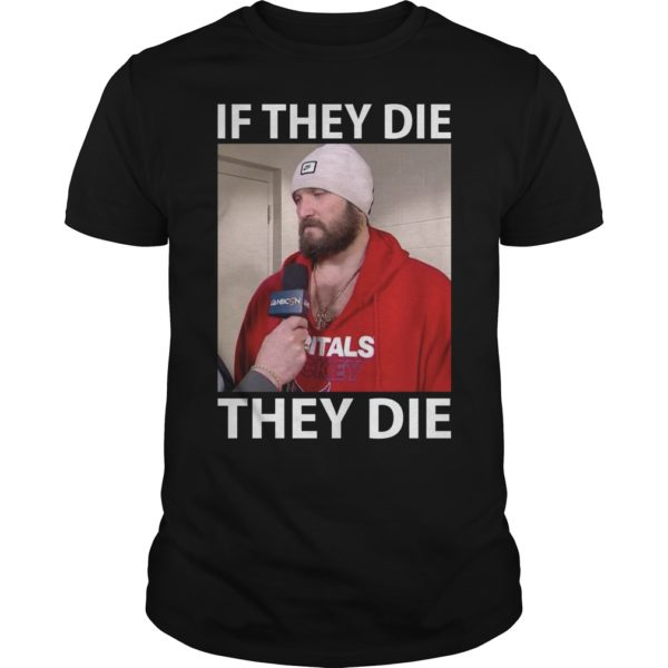 Alexander Ovechkin If They Die They Die shirt 600x600 - Alexander Ovechkin If They Die They Die shirt, hoodie, long sleeve