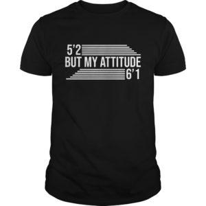 But my Attitude Shirt 300x300 - 5'2 But My Attitude 6'1 shirt