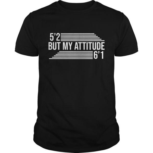 But my Attitude Shirt 600x600 - 5'2 But My Attitude 6'1 shirt