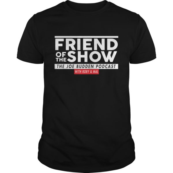 Friend of the show the Joe Budden podcast with Rory Mal shirt 600x600 - Friend Of The Show The Joe Budden Podcast With Rory & Mal shirt, hoodie, LS