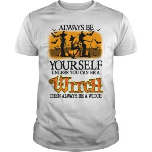 Halloween Always Be Your Self Unless You Can Be A Witch Shirt 300x300 - Halloween Always Be Yourself Unless You Can Be A Witch Then Always Be A Witch Shirt
