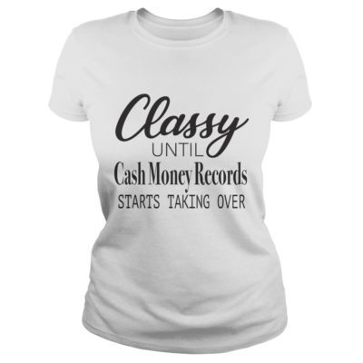 11 4 400x400 - Classy Until Cash Money Records Starts Taking Over shirt, hoodie, LS