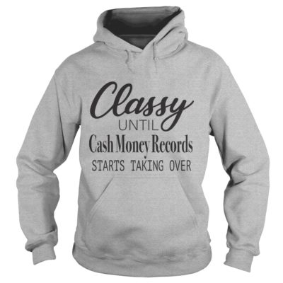 111 4 400x400 - Classy Until Cash Money Records Starts Taking Over shirt, hoodie, LS