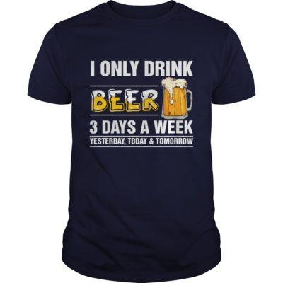 201 2 400x400 - I only Drink Beer 3 Days a Week shirt, guys tee, long sleeve, hoodie
