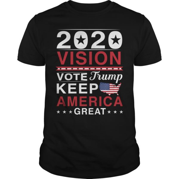 2020 Vote Trump Keep American Great 600x600 - 2020 Vision Vote Trump Keep America Great shirt