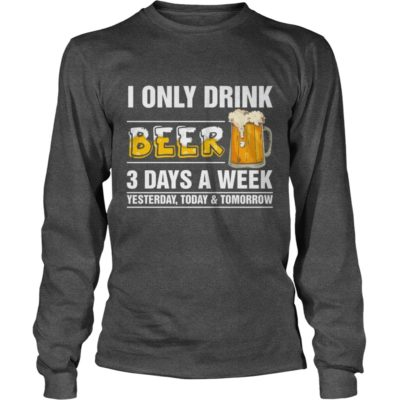 203 2 400x400 - I only Drink Beer 3 Days a Week shirt, guys tee, long sleeve, hoodie