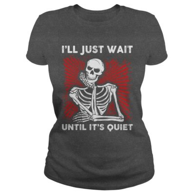 22 18 400x400 - Skeleton I'll Just wait until It's Quiet shirt, long sleeve, hoodie, sweater