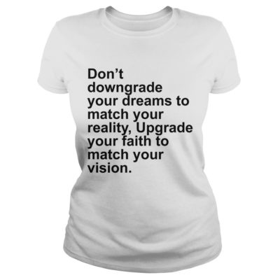 44 11 400x400 - Don't Downgrade Your Dreams to Match your reality shirt, hoodie