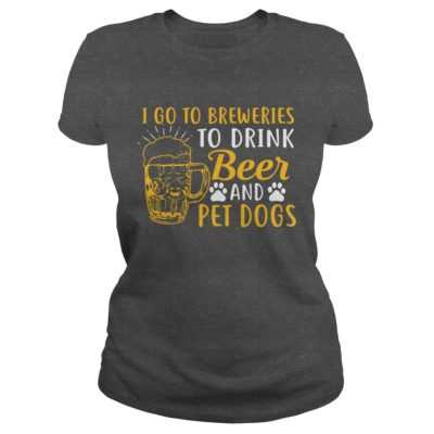44 12 400x400 - I go to Breweries to Drink Beer and Pet Dogs shirt, guys tee, long sleeve