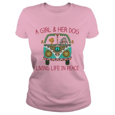 9 4 400x400 - A Girl & Her Dog Living Life In Peace shirt, hoodie, ladies tee, tank