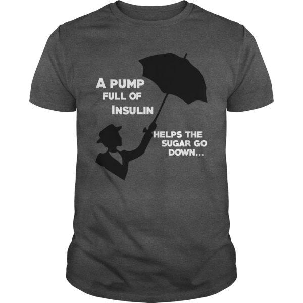 A Pump full insulin Helps the Sugar go Down shirt 600x600 - A Pump full insulin Helps the Sugar go Down shirt, long sleeve, hoodie