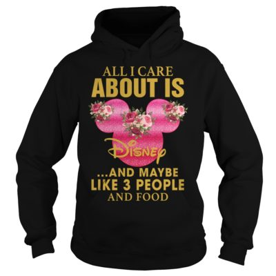 All I Care About Is Disney And Maybe Like 3 People and Food Sh 400x400 - All I Care About Is Disney And Maybe Like 3 People and Food shirt