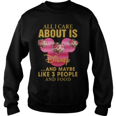 All I Care About Is Disney And Maybe Like 3 People and Food Shirtvv 400x400 - All I Care About Is Disney And Maybe Like 3 People and Food shirt