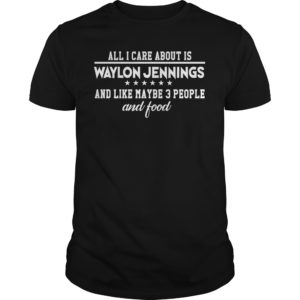 All I Care about is Waylon Jennings and Like maybe People and Food t shirt 300x300 - All I Care about is Waylon Jennings and Like maybe People and Food t-shirt