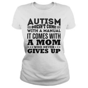 Autism Doesnt Come With A Manual It Comes with a Mom shirt 300x300 - Autism Doesn't Come With A Manual It Comes with a Mom shirt, hoodie, youth