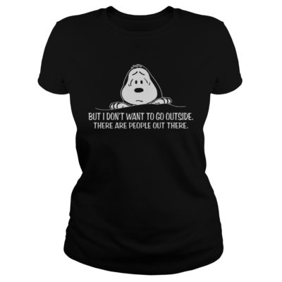 But I Dont Want To Go Outside There Are People Out There Shirtv 2 400x400 - Snoopy but I don't Want To Go Outside There Are People Out There shirt