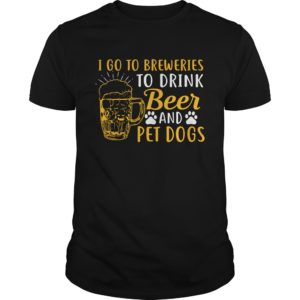 I go to Breweries to Drink Beer and Pet Dogs shirt 300x300 - I go to Breweries to Drink Beer and Pet Dogs shirt, guys tee, long sleeve